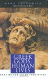 Greek Gods, Human Lives: What We Can Learn from Myths - Mary Lefkowitz