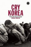 Cry Korea: The Korean War: A Reporter's Notebook - Reginald Thompson, Richard Keeble