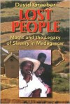 Lost People: Magic and the Legacy of Slavery in Madagascar - David Graeber