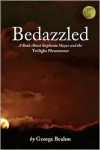 Bedazzled: Stephenie Meyer and the Twilight Phenomenon - George Beahm