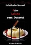 Keine Leiche zum Dessert - Friedhelm Wessel