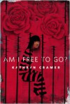 Am I Free To Go? - Kathryn Cramer