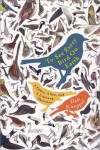 To See Every Bird on Earth: A Father, a Son, and a Lifelong Obsession - Dan Koeppel