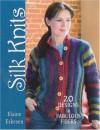 Silk Knits: 20 Designs in Fabulous Fibers - Elaine Eskesen