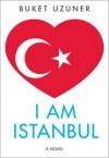 I Am Istanbul - Buket Uzuner, Kenneth J Dakan
