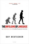 The Unfolding of Language: An Evolutionary Tour of Mankind's Greatest Invention - Guy Deutscher