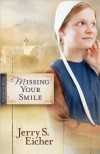 Missing Your Smile - Jerry S. Eicher