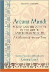 Arcana Mundi: Magic and the Occult in the Greek and Roman Worlds: A Collection of Ancient Texts - Georg Luck