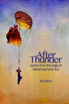 After Thunder: Poetry from the Edge of Fatherhood and ALS - Bob Seltzer