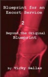 Blueprint for an Escort Service 2: Beyond the Original Blueprint - Vicky Gallas