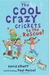 The Cool Crazy Crickets to the Rescue - David Elliott, Paul Meisel