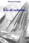 Blu di cobalto - Merina Frattini