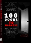 100 Doors to Madness - David Nell, Marge Simon, Michael Bailey, Eric J. Guignard, Shaun Meeks, Adam Millard, James S. Dorr, Ken Goldman, Christina Murphy, Michael Thomas-Knight, Carl Barker, Pete Aldin, Tim Jeffreys, Michael R. Colangelo, Tim Tobin, Kerry G.S. Lipp, Greg McWhorter, S.J.I. Holli