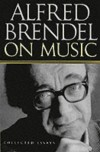 Alfred Brendel on Music: Collected Essays - Alfred Brendel