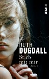 Stirb mit mir: Roman - Ruth Dugdall