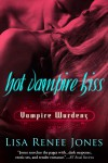 Hot Vampire Kiss (Vampire Wardens, #1) - Lisa Renee Jones