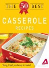 The 50 Best Casserole Recipes: Tasty, Fresh, and Easy to Make! - Editors Of Adams Media