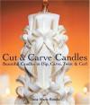 Cut & Carve Candles: Beautiful Candles to Dip, Carve, Twist & Curl - Dana Marie Brooks