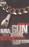 Have Gun Will Travel: Spectacular Rise and Violent Fall of Death Row Records - Ronin Ro