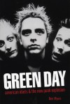 Green Day: American Idiots & The New Punk Explosion - Ben Myers