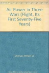 Air Power In Three Wars - William W. Momyer