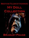 Bedtime Tales of Horror: My Doll Collection - Bradley Poage