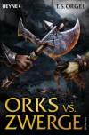 Orks vs. Zwerge: Roman - T.S. Orgel