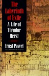 The Labyrinth of Exile: A Life of Theodor Herzl - Ernst Pawel