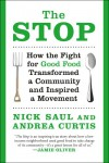 The Stop: How the Fight for Good Food Transformed a Community and Inspired a Movement - Nick Saul, Andrea Curtis