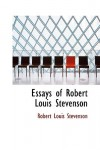 Essays of Robert Louis Stevenson - Robert Louis Stevenson