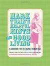 Helpful Hints for Good Living: A Handbook for the Damned Human Race - Victor Fischer, Lin Salamo, Michael B. Frank, Mark Twain