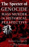 The Specter of Genocide: Mass Murder in Historical Perspective - Robert Gellately
