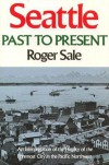 Seattle, Past to Present - Roger Sale
