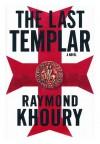 The last Templar / by Raymond Khoury - Raymond Khoury