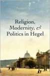 Religion, Modernity, and Politics in Hegel - Thomas A. Lewis