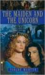 The Maiden and the Unicorn - Isolde Martyn