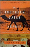 The Southern Gates of Arabia: A Journey in the Hadhramaut - Freya Stark, Jane Fletcher Geniesse