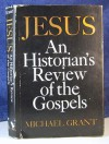 Jesus: An Historian's Review of the Gospels - Michael Grant