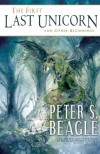 The First Last Unicorn and Other Beginnings - Peter S. Beagle