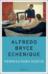 Permiso Para Sentir - Alfredo Bryce Echenique