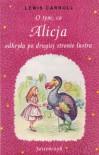 O tym, co Alicja odkryła po drugiej stronie lustra - Lewis Carroll