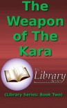 The Weapon of The Kara (Library Series #2) - Reyskaw Marcosius Velorus