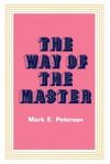 The Way of the Master - Mark E Petersen