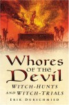 Whores of the Devil: Witch-Hunts and Witch-Trials - Erik Durschmied