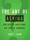 The Art of Asking: Ask Better Questions, Get Better Answers - Terry J. Fadem