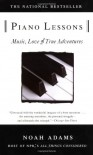 Piano Lessons: Music, Love, and True Adventures - Noah Adams