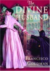 The Divine Husband: A Novel - Francisco Goldman