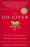 The Go-Giver: A Little Story About a Powerful Business Idea - Bob Burg, John David Mann