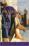 Pilgrimage to India: A Woman Revisits Her Homeland - Pramila Jayapal