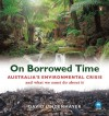 On Borrowed Time: Australia's Environmental Crisis And What We Must Do About It - David B. Lindenmayer